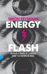 Energy Flash: un viaje a través de la  música rave y la cultura d - Reynolds, Simon