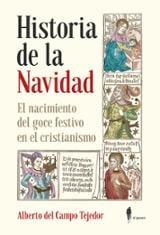 Historia de la navidad. El nacimiento del goce festivo en el cris - del Campo Tejedor, Alberto