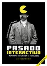 Pasado interactivo. Memoria e historia en el videojuego - Venegas Ramos, Alberto
