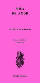 Misa de amor. Relatos eróticos completos - Di Giorgio, Marosa