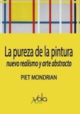La pureza de la pintura. Nuevo realismo y arte abstracto - Mondrian, Piet