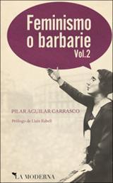 Feminismo o Barbarie. vol2 - Aguilar Carrasco, Pilar
