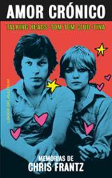 Amor crónico: memorias de Chris Frantz - Frantz, Chris