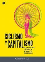 Ciclismo y capitalismo. De la bicicleta literaria al negocio del  - Vela, Corsino