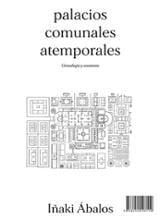Palacios comunales atemporales. Genealogía y anatomia - Ábalos, Iñaki