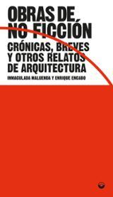 Obras de no ficción. Crónicas, breves y otros relatos de arquitec - Encabo, Enrique