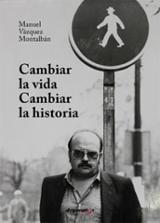 Cambiar la vida, cambiar la historia - Vázquez Montalbán, Manuel