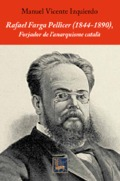 Rafael Farga Pellicer (1844-1890). Forjador de l´anarquisme catal - Vicente Izquierdo, Manuel