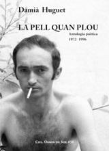 La pell quan plou. Antologia poètica 1972-1996 - Huguet, Damià