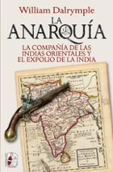 La anarquía. La Compañía de las Indias Orientales y el expolio de - Dalrymple, William
