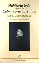 Habitarlo todo. Calma corazón, calma - Berbel, Esmeralda