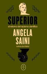 Superior: El retorno del racismo científico - Saini, Angela