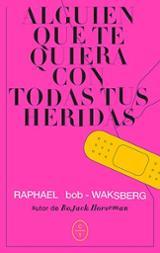 Alguien que te quiera con todas tus heridas - Bob-Waksberg, Raphael