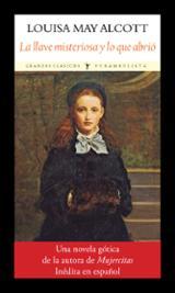 La llave misteriosa y lo que abrió - Alcott, Louisa May