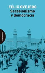 Secesionismo y democracia - Ovejero, Felix