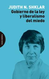 Gobierno de la ley y liberalismo del miedo - N. Shklar, Judith