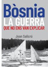 Bòsnia, la guerra que no ens van explicar - Salicrú, Joan