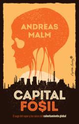 Capital fósil. El auge del vapor y las raíces del calentamiento g - Malm, Andreas