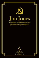 Jim Jones. Prodigios y milagros de un predicador apocalíptico - Jones, Jim