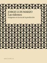 Las videntes. Imágenes en la era de la predicción - Marzo, Jorge Luis