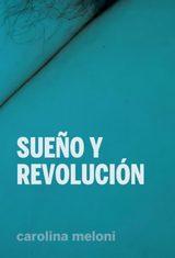 Sueño y revolución - Meloni, Carolina