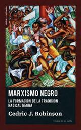 Marxismo negro. La formación de la tradición radical negra - Robinson, Cedric