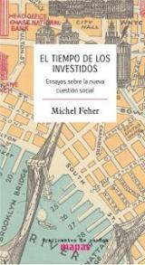 El tiempo de los investidos. Ensayo sobre la nueva cuestión socia - Feher, Michel