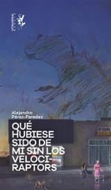 Qué hubiese sido de mi sin los velodiraptors - Pérez-Paredes, Alejandro
