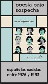Poesía Bajo Sospecha. Españolas nacidas ente 1976 y 1993 - Parra, Jaime