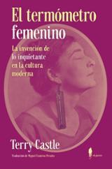 El termómetro femenino. La invención de lo inquietante en la cultura moderna - Castle, Terry