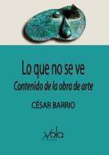 Lo que no se ve: contenido de la obra de arte - Barrio, César