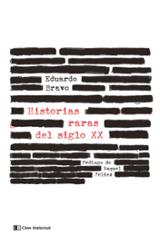 Historias raras del siglo XX - Bravo, Eduardo