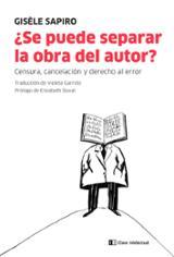 ¿Se puede separar la obra del autor? Censura, cancelación y derecho al error - Sapiro, Gisèle