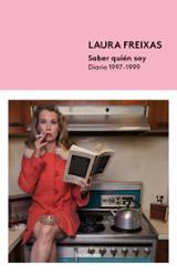 Saber quién soy: Diario 1997-1999 - Freixas, Laura