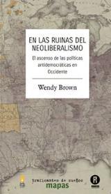 En las ruinas del neoliberalismo - Brown, Wendy