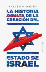 La historia oculta de la creación del estado de Israel - Weir, Alison