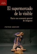 El supermercado de lo visible - Szendy, Peter