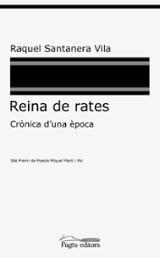 Reina de rates. Crònica d´una época - Santanera Vila, Raquel