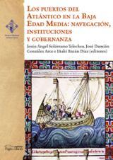 Los puertos del Atlántico en la Baja Edad Media: navegación, instituciones y gobernanza