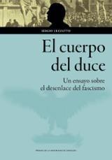 El cuerpo del duce. Un ensayo sobre el desenlace del fascismo - Luzzatto, Sergio