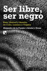 Ser libre, ser negro - de la Fuente, Alejandro