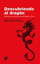 Descubriendo al dragón. Historia de las relaciones entre España y - Martín Rodríguez, Rafael