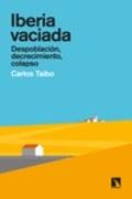Iberia vaciada. Despoblación, decrecimiento, colapso - Taibo, Carlos