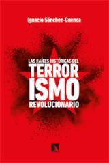 Las raíces históricas del terrorismo revolucionario - Sánchez-Cuenca, Ignacio