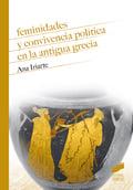 Feminidades y convivencia política en la antigua Grecia - Iriarte, Ana
