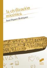 La civilización micénica - Piquero Rodríguez, Juan
