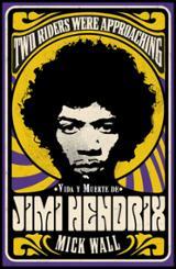Vida y muerte de Jimi Hendrix. Two Riders Were Approaching - Wall, Mick