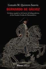 Bernardo de Gálvez. Un héroe español en la Guerra de Independenci - Quintero Saravia, Gonzalo M.