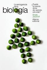 La arrogancia de la biología - Jasanoff, Sheila