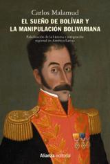 El sueño de Bolívar y la manipulación bolivariana - Malamud, Carlos